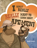 I Really, Really, Really Want to Learn About Ape-Men